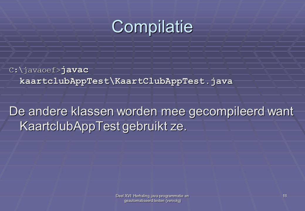 Compilatie C:\javaoef>javac kaartclubAppTest\KaartClubAppTest.java. De andere klassen worden mee gecompileerd want KaartclubAppTest gebruikt ze.