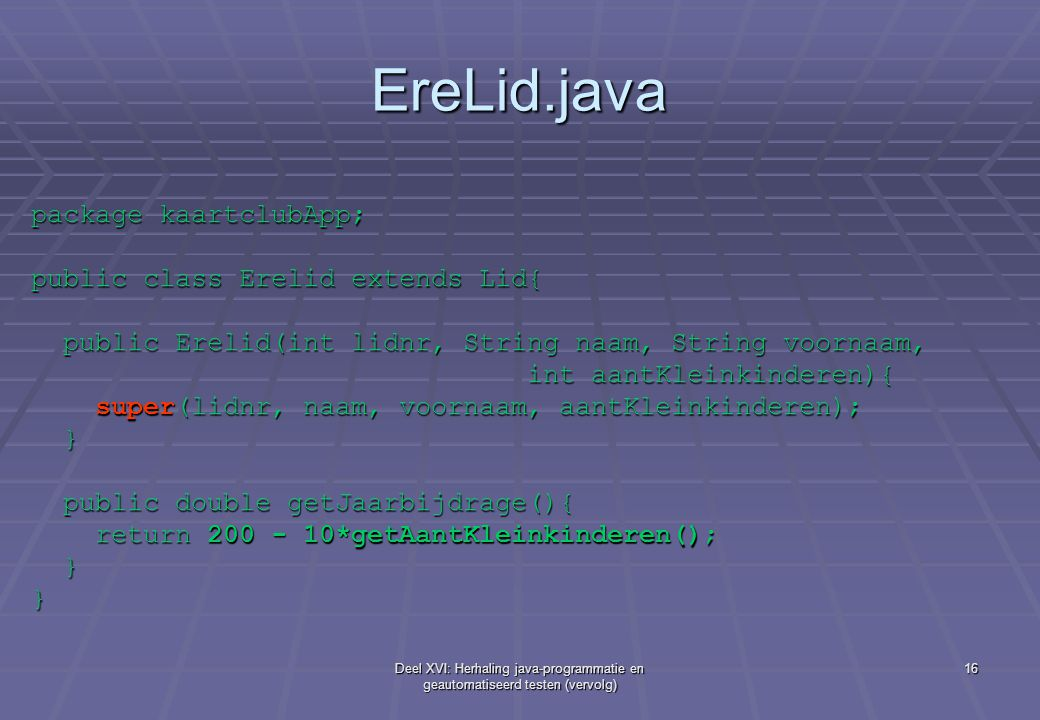 EreLid.java package kaartclubApp; public class Erelid extends Lid{