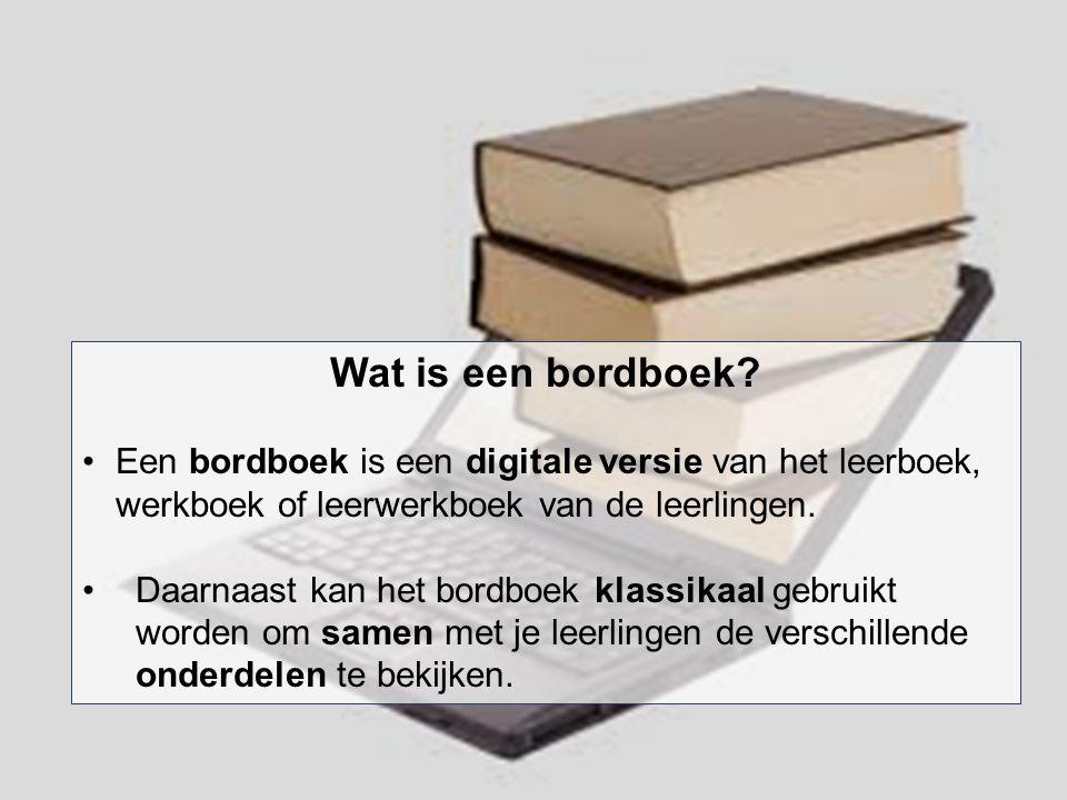 Wat is een bordboek Een bordboek is een digitale versie van het leerboek, werkboek of leerwerkboek van de leerlingen.