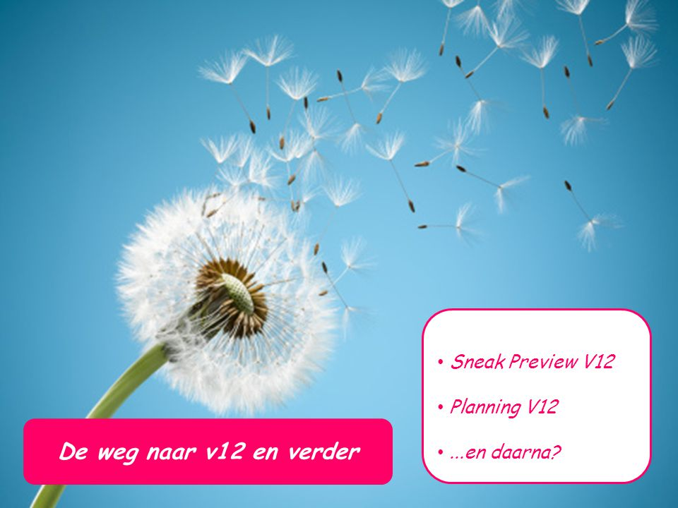 Sneak Preview V12 Planning V12 ...en daarna De weg naar v12 en verder
