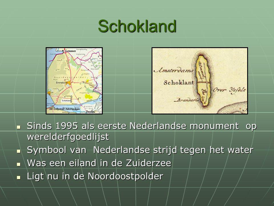 Schokland Sinds 1995 als eerste Nederlandse monument op werelderfgoedlijst. Symbool van Nederlandse strijd tegen het water.