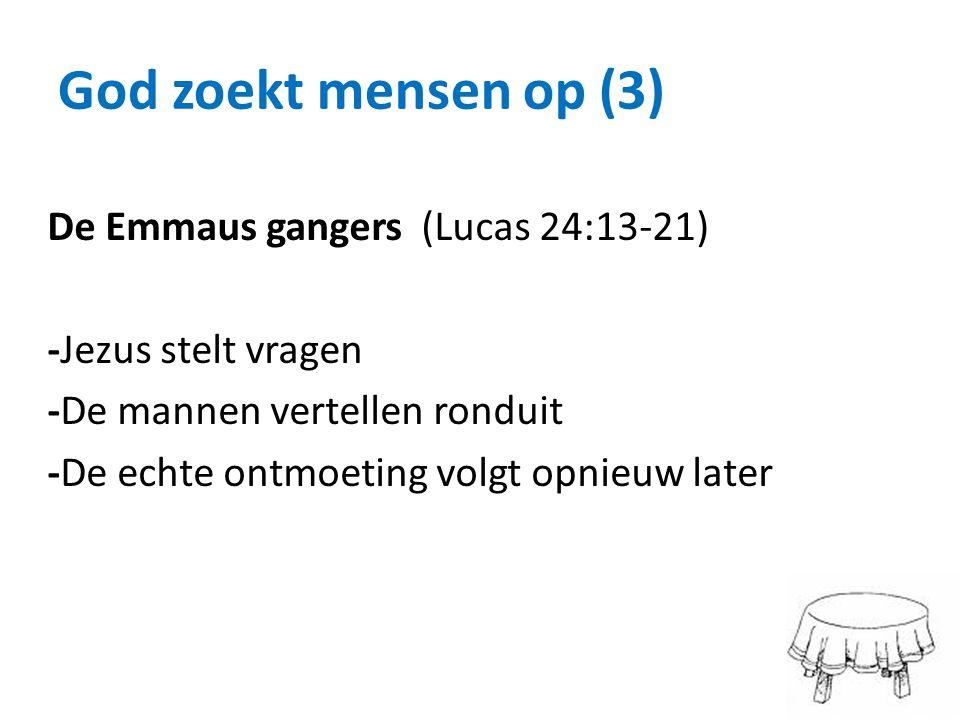 God zoekt mensen op (3) De Emmaus gangers (Lucas 24:13-21) -Jezus stelt vragen -De mannen vertellen ronduit -De echte ontmoeting volgt opnieuw later