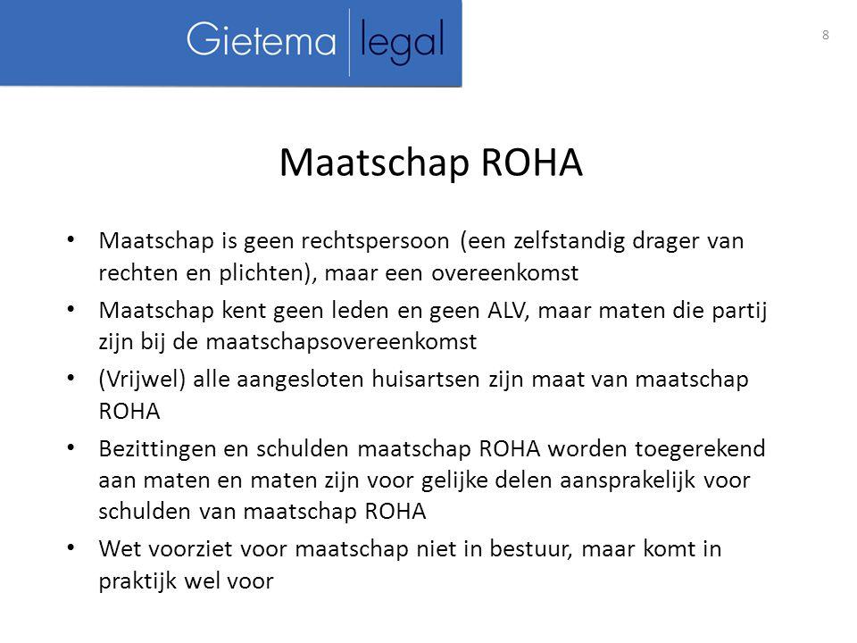 Maatschap ROHA Maatschap is geen rechtspersoon (een zelfstandig drager van rechten en plichten), maar een overeenkomst.
