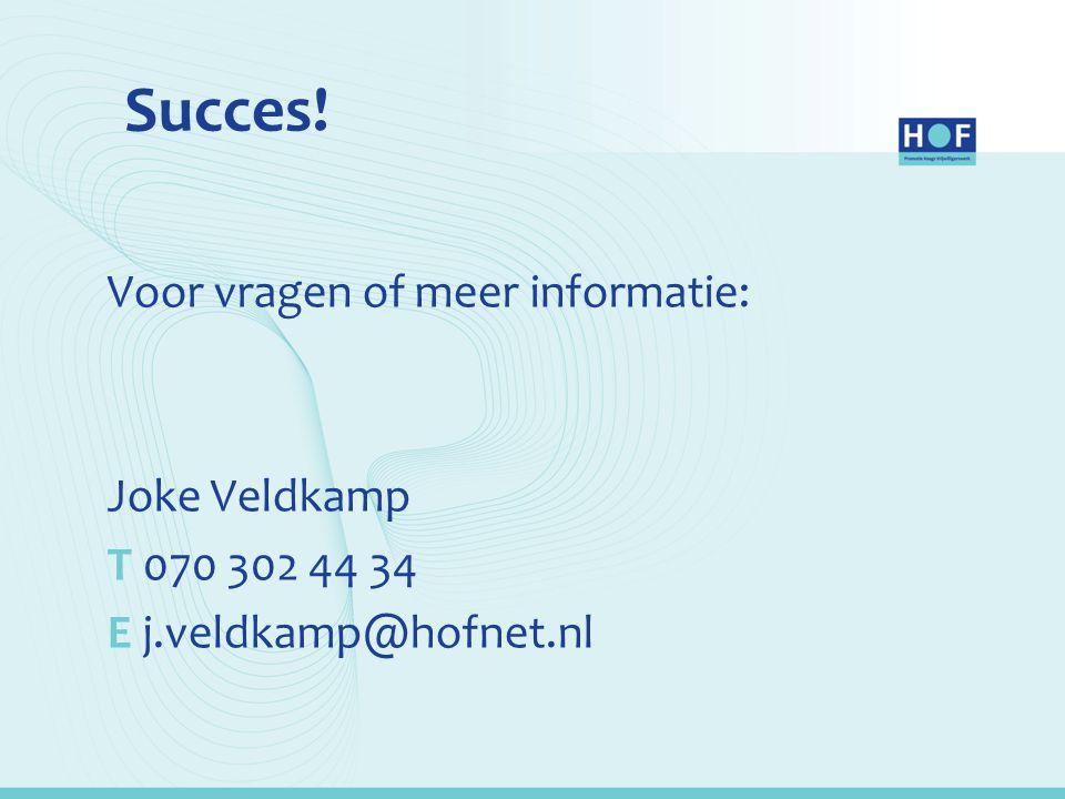Succes! Voor vragen of meer informatie: Joke Veldkamp T 070 302 44 34