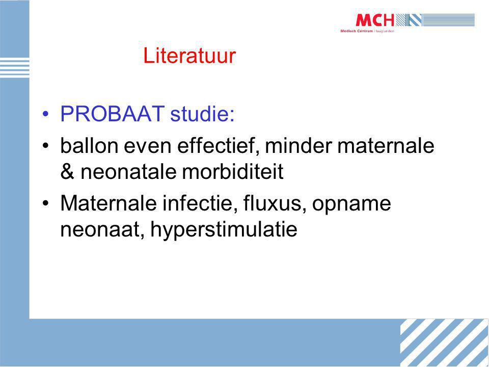 Literatuur PROBAAT studie: ballon even effectief, minder maternale & neonatale morbiditeit.