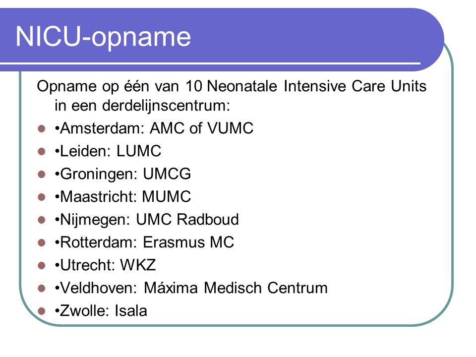 NICU-opname Opname op één van 10 Neonatale Intensive Care Units in een derdelijnscentrum: •Amsterdam: AMC of VUMC.