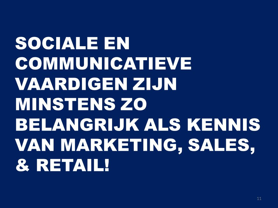SOCIALE EN COMMUNICATIEVE VAARDIGEN ZIJN MINSTENS ZO BELANGRIJK ALS KENNIS VAN MARKETING, SALES, & RETAIL!