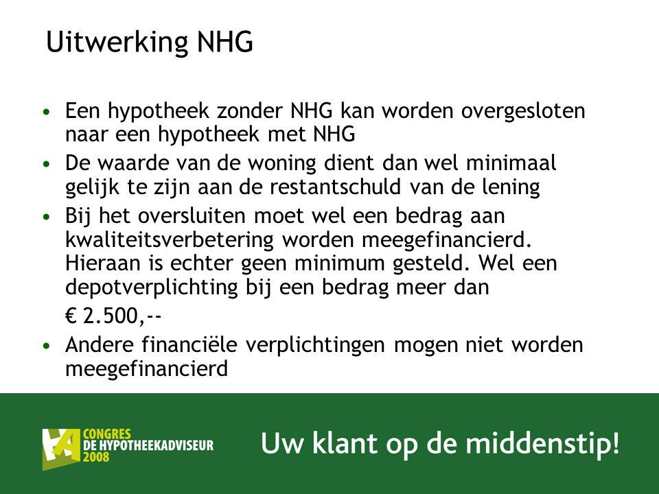 Uitwerking NHG Een hypotheek zonder NHG kan worden overgesloten naar een hypotheek met NHG.