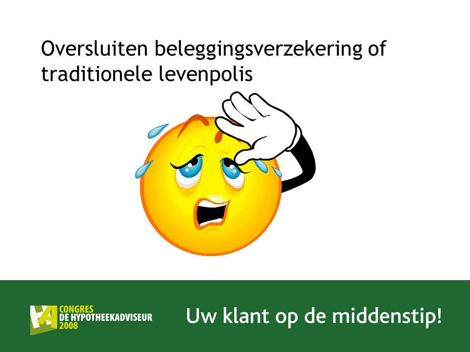 Oversluiten beleggingsverzekering of traditionele levenpolis