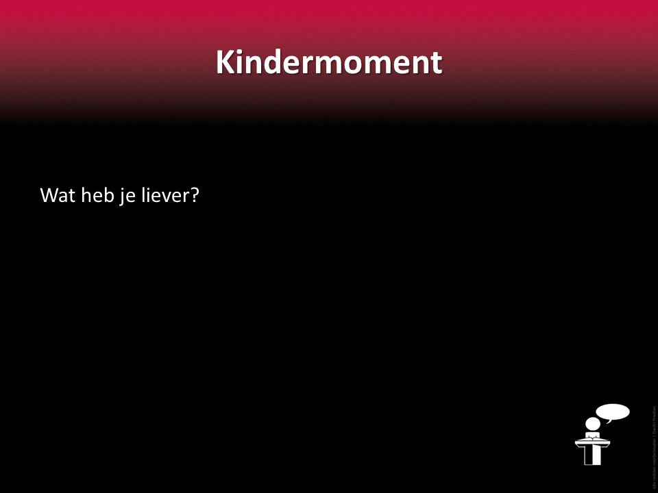 Kindermoment Wat heb je liever