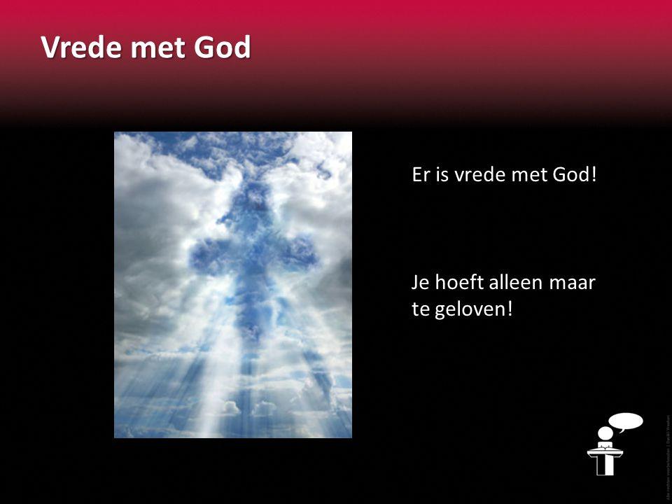 Vrede met God Er is vrede met God! Je hoeft alleen maar te geloven!