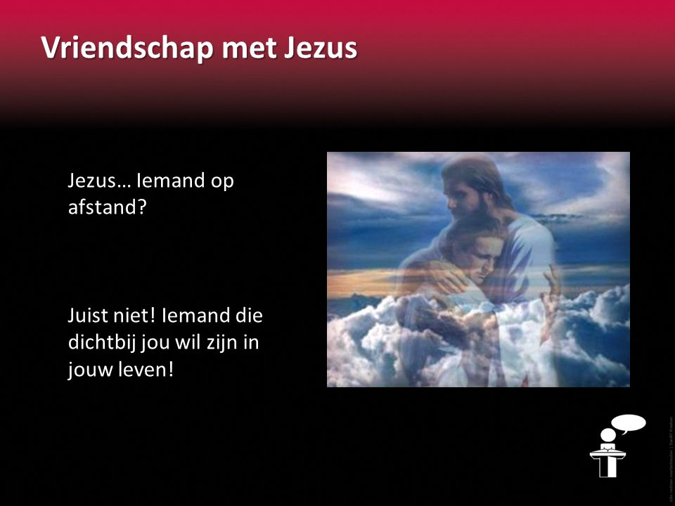 Vriendschap met Jezus Jezus… Iemand op afstand