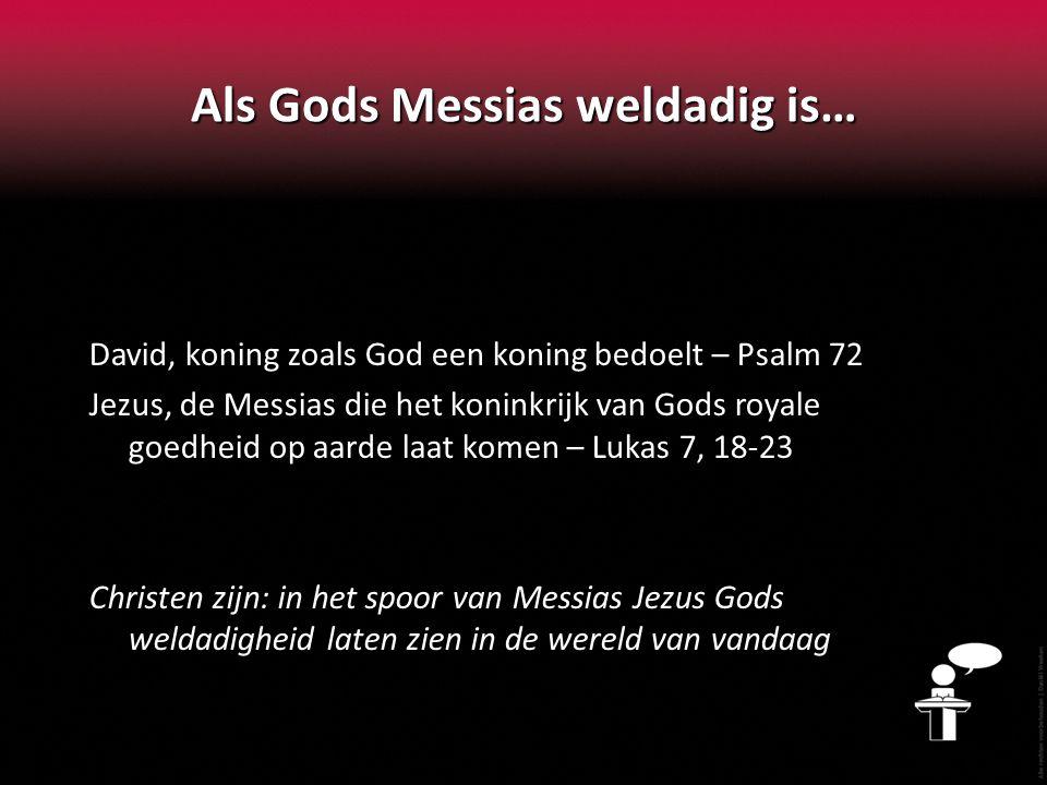 Als Gods Messias weldadig is…