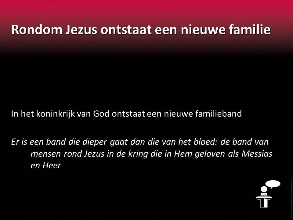 Rondom Jezus ontstaat een nieuwe familie