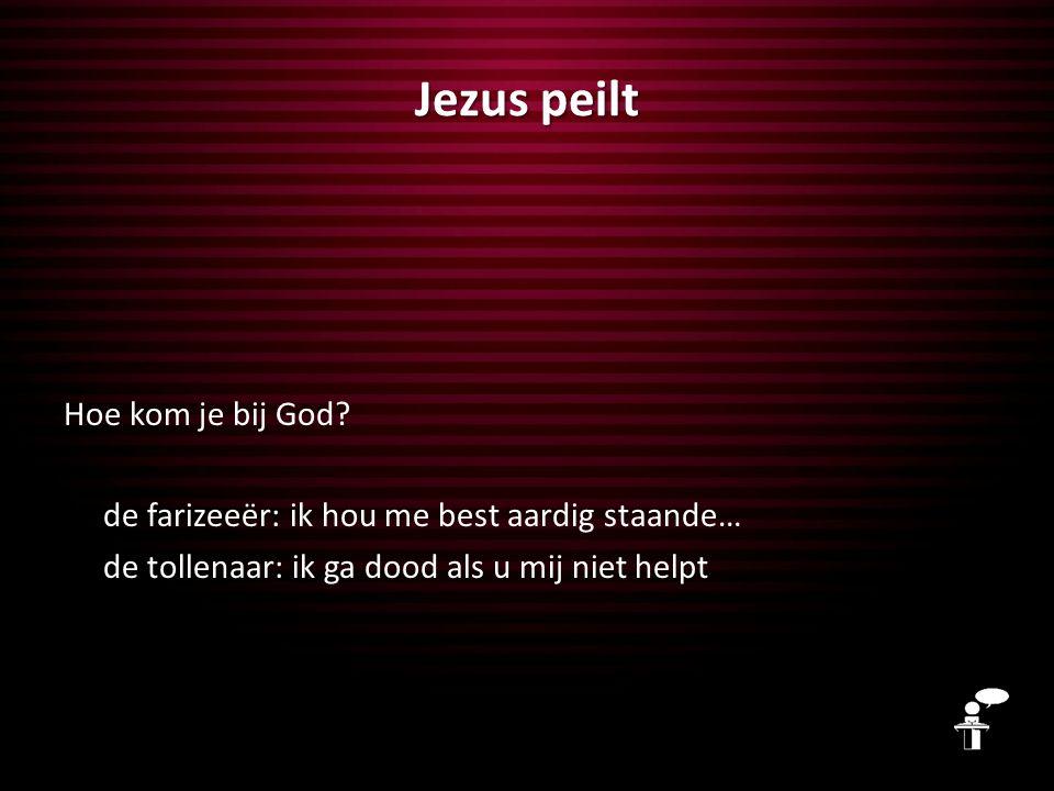 Jezus peilt Hoe kom je bij God.