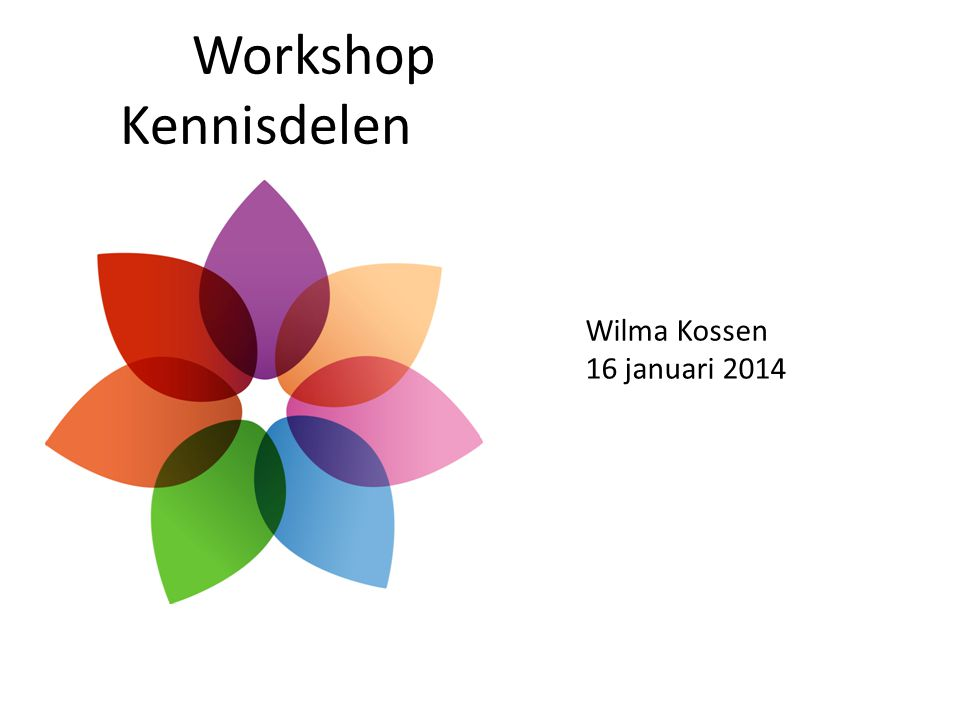 Workshop Kennisdelen Wilma Kossen 16 januari 2014