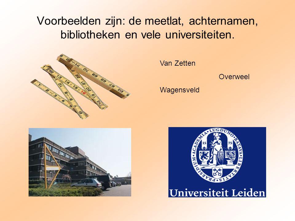 Voorbeelden zijn: de meetlat, achternamen, bibliotheken en vele universiteiten.
