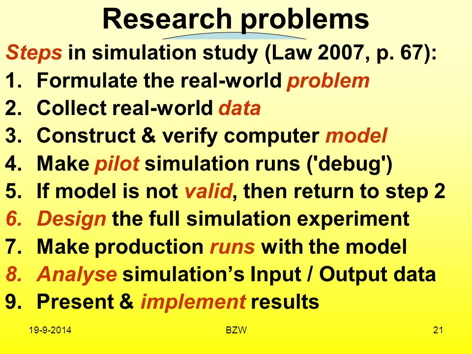 Research problems Steps in simulation study (Law 2007, p. 67):