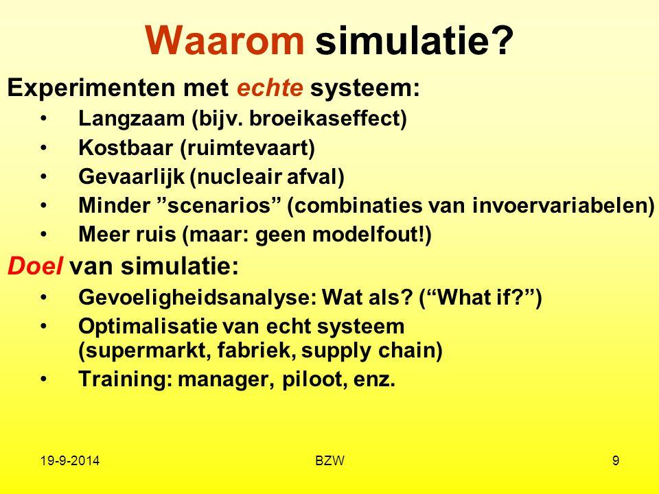 Waarom simulatie Experimenten met echte systeem: Doel van simulatie: