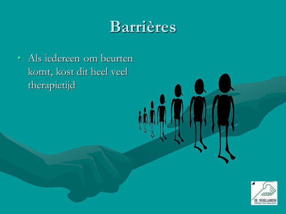 Barrières Als iedereen om beurten komt, kost dit heel veel therapietijd