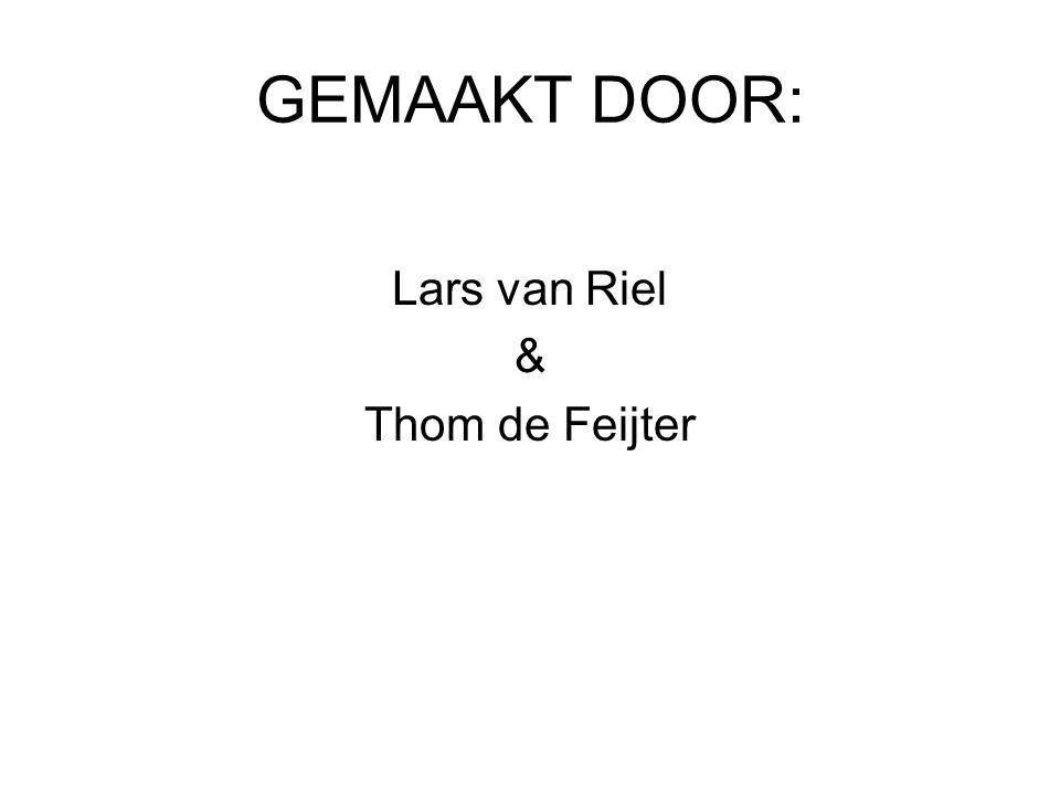 GEMAAKT DOOR: Lars van Riel & Thom de Feijter