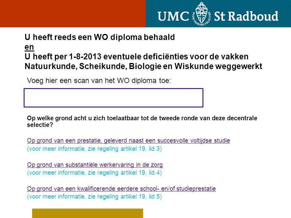 U heeft reeds een WO diploma behaald en U heeft per 1-8-2013 eventuele deficiënties voor de vakken Natuurkunde' Scheikunde' Biologie en Wiskunde weggewerkt