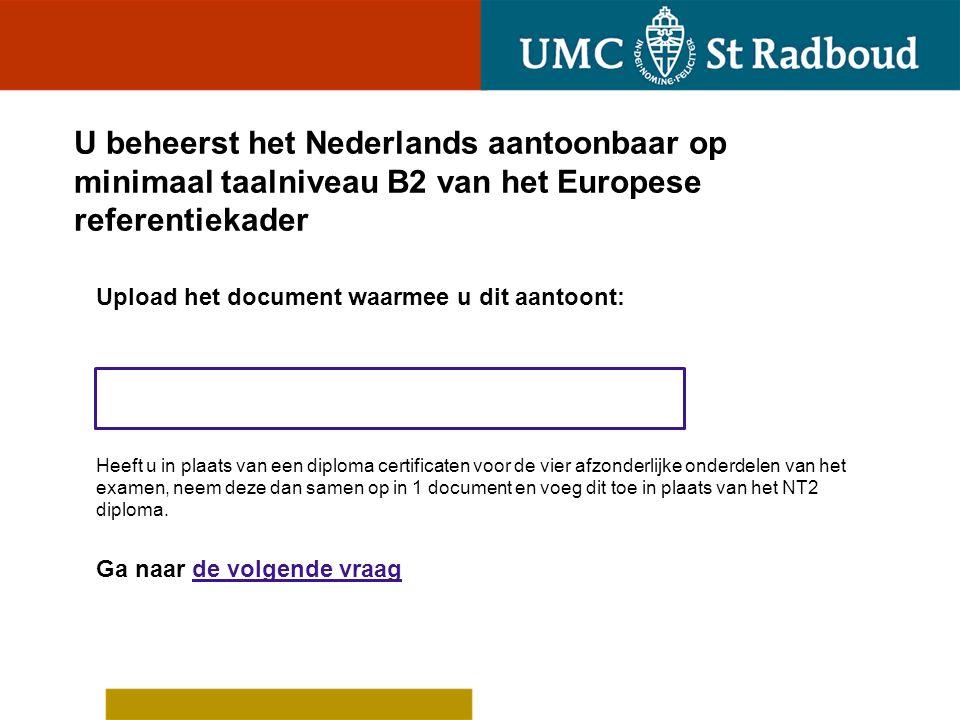 U beheerst het Nederlands aantoonbaar op minimaal taalniveau B2 van het Europese referentiekader