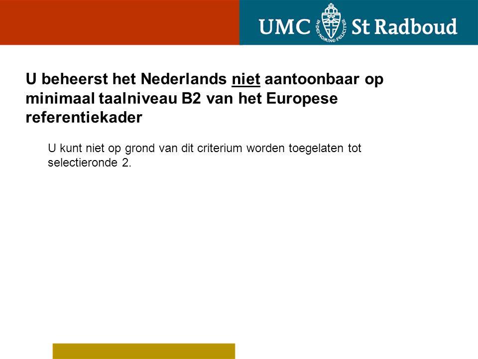 U beheerst het Nederlands niet aantoonbaar op minimaal taalniveau B2 van het Europese referentiekader