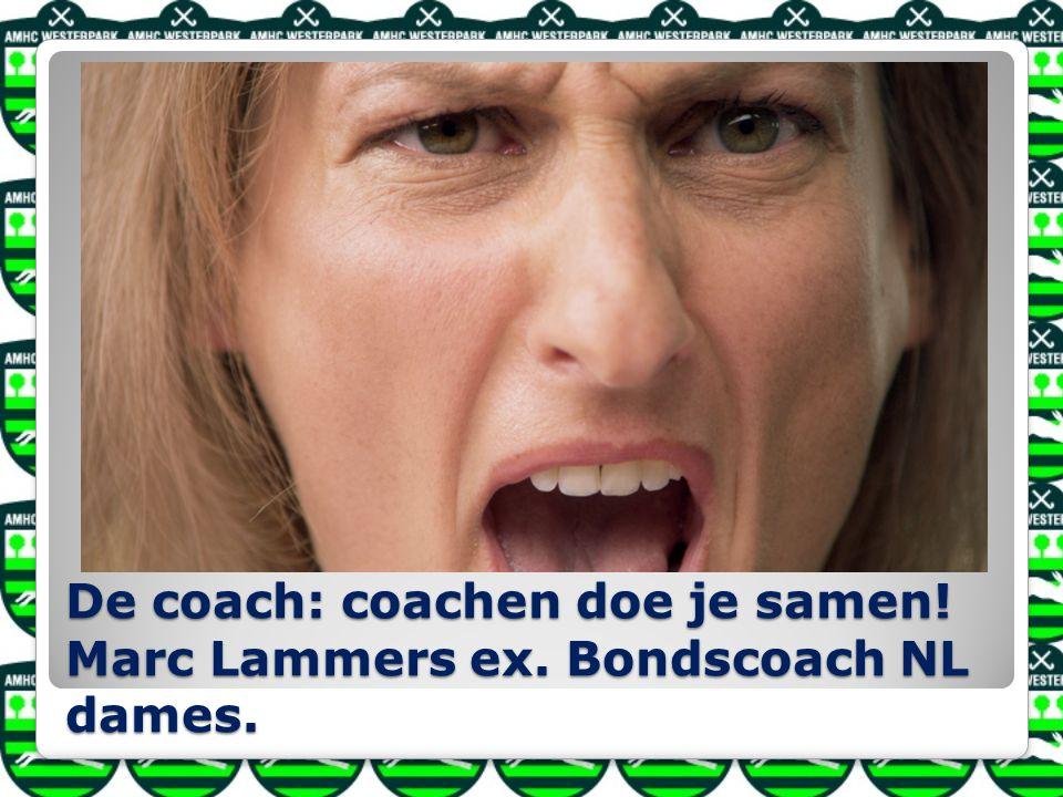 De coach: coachen doe je samen! Marc Lammers ex. Bondscoach NL dames.