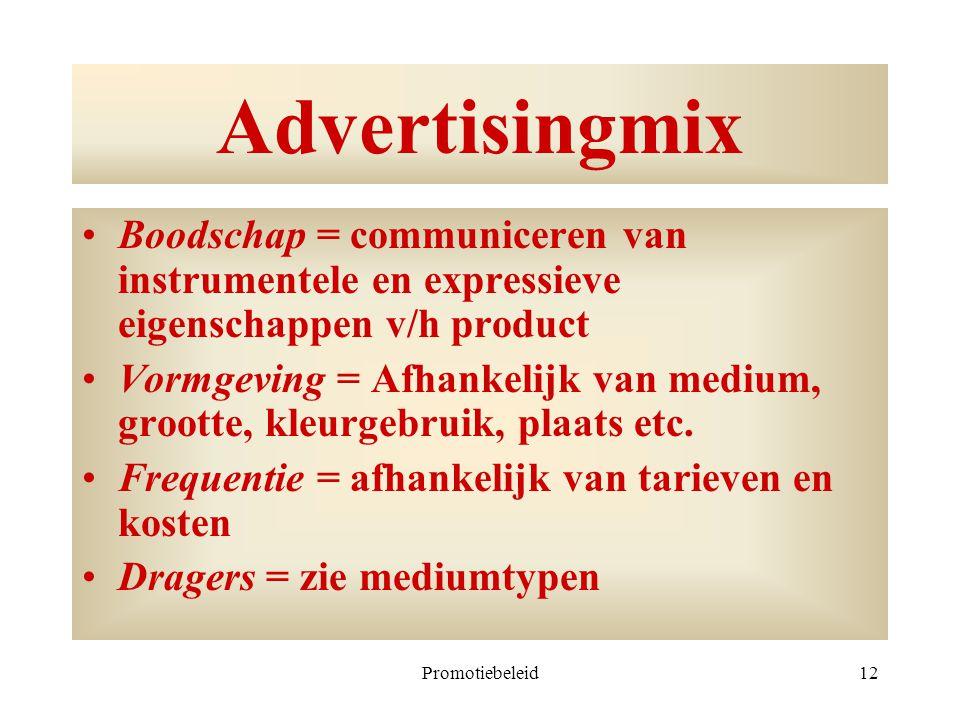 Advertisingmix Boodschap = communiceren van instrumentele en expressieve eigenschappen v/h product.
