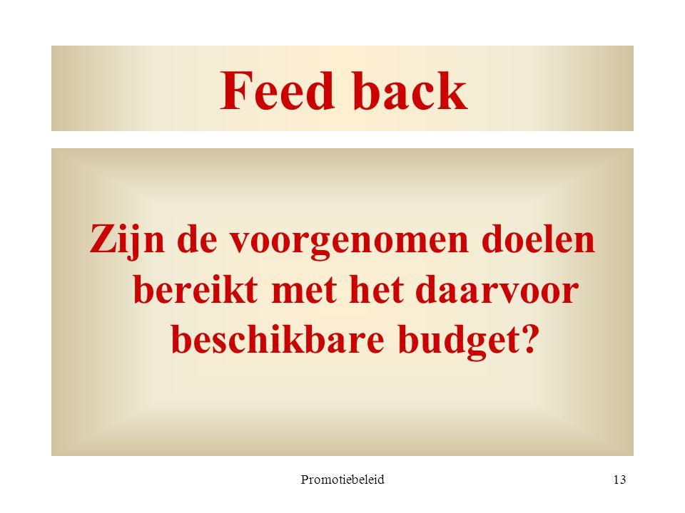 Feed back Zijn de voorgenomen doelen bereikt met het daarvoor beschikbare budget Promotiebeleid