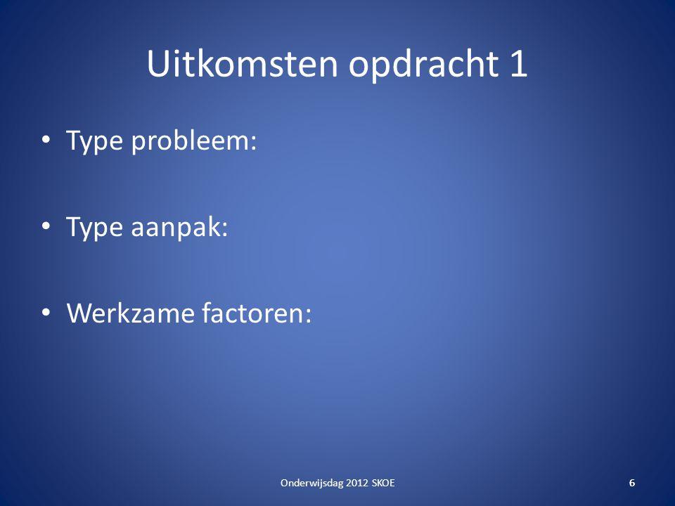 Uitkomsten opdracht 1 Type probleem: Type aanpak: Werkzame factoren: