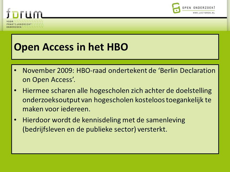 Open Access in het HBO November 2009: HBO-raad ondertekent de 'Berlin Declaration on Open Access'.