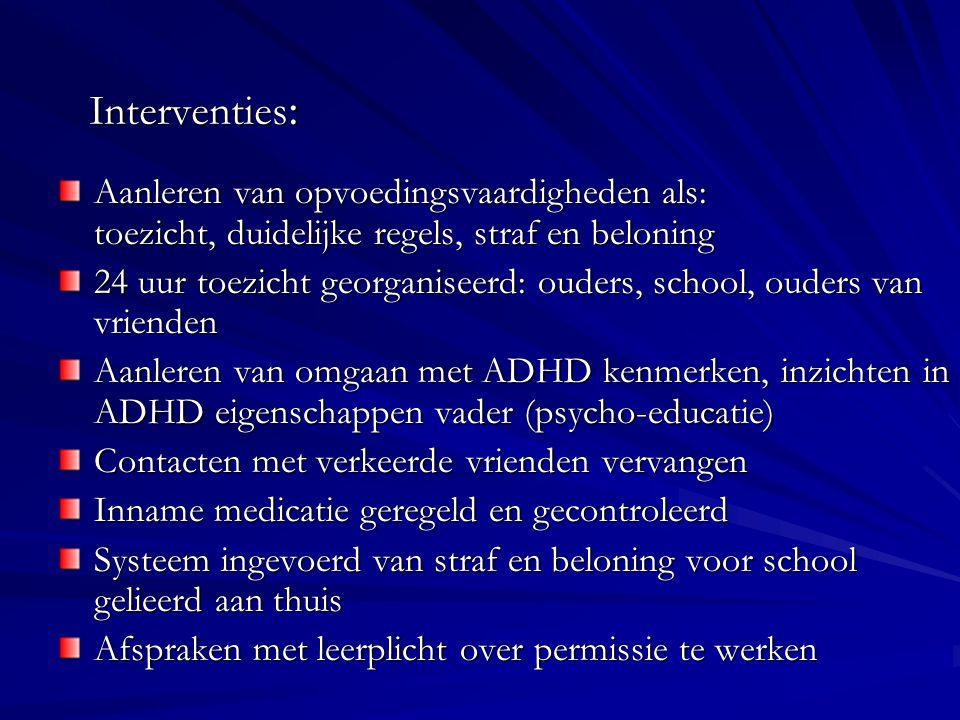 Interventies: Aanleren van opvoedingsvaardigheden als: toezicht, duidelijke regels, straf en beloning.