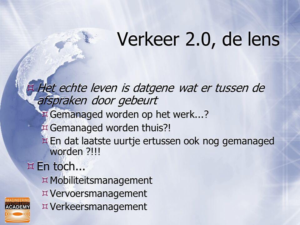 Verkeer 2.0, de lens Het echte leven is datgene wat er tussen de afspraken door gebeurt. Gemanaged worden op het werk...