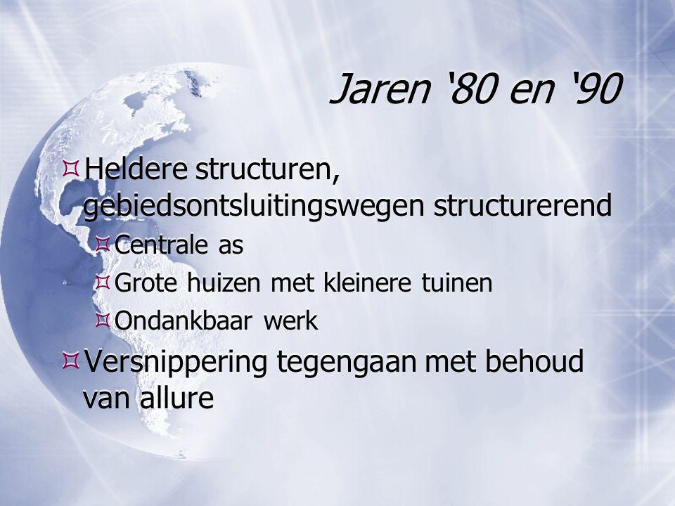 Jaren '80 en '90 Heldere structuren, gebiedsontsluitingswegen structurerend. Centrale as. Grote huizen met kleinere tuinen.