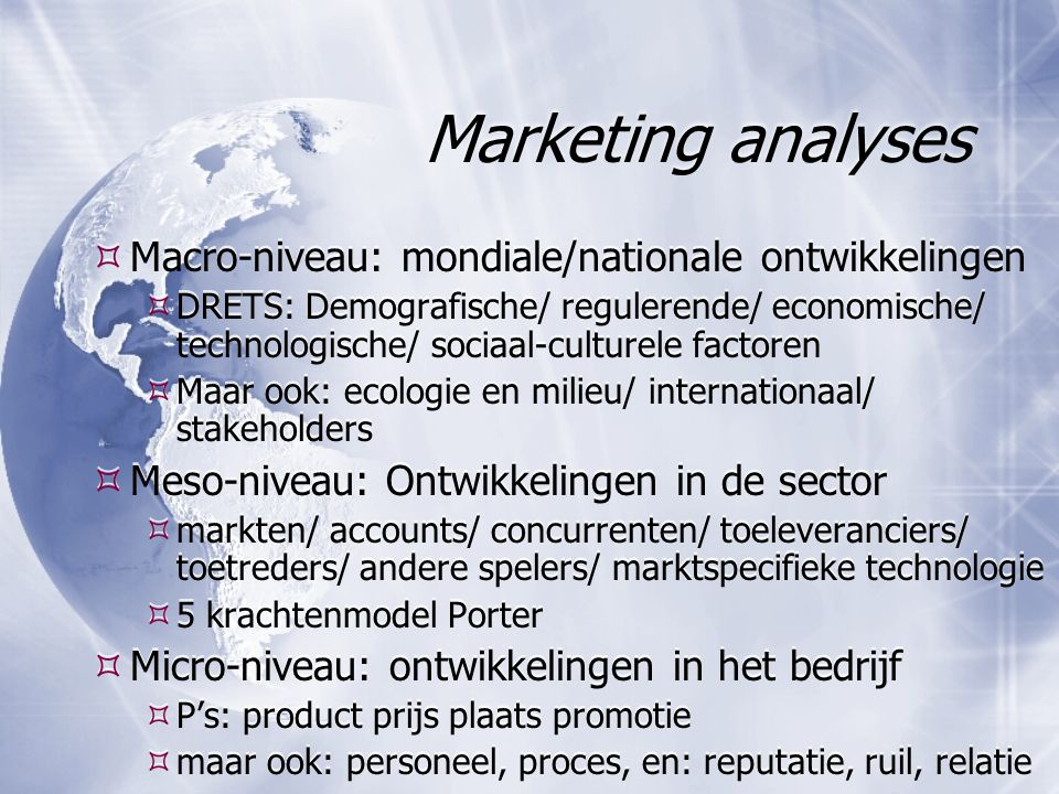 Marketing analyses Macro-niveau: mondiale/nationale ontwikkelingen