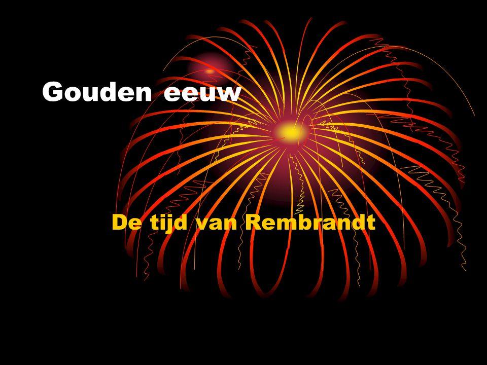 Gouden eeuw De tijd van Rembrandt