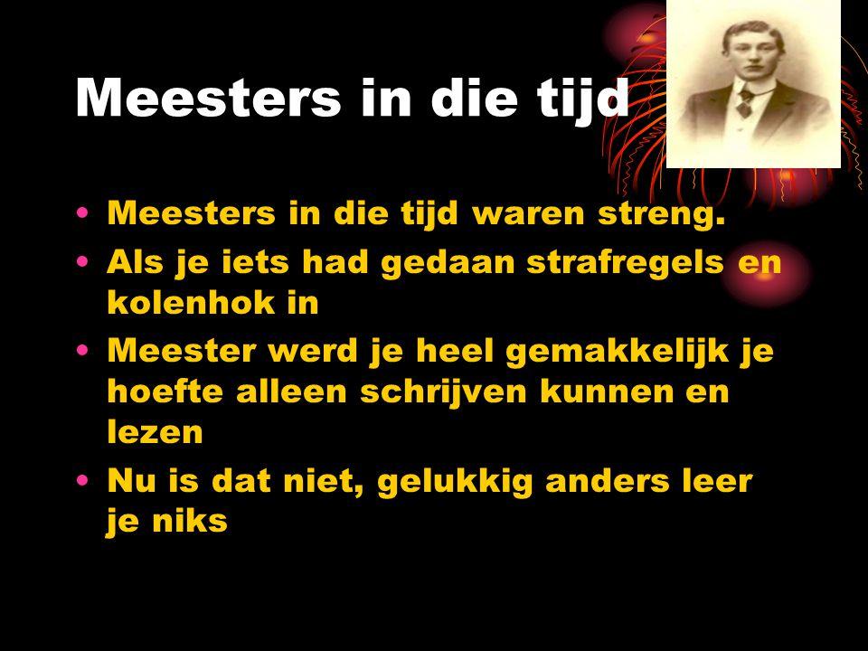 Meesters in die tijd Meesters in die tijd waren streng.
