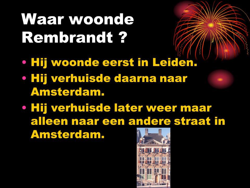 Waar woonde Rembrandt Hij woonde eerst in Leiden.
