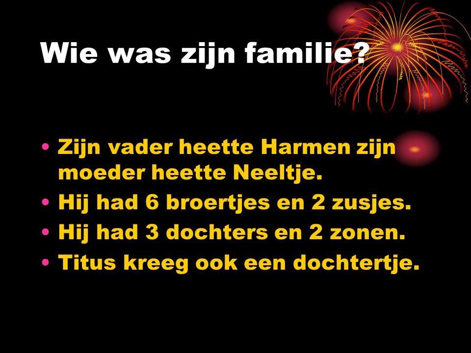 Wie was zijn familie Zijn vader heette Harmen zijn moeder heette Neeltje. Hij had 6 broertjes en 2 zusjes.