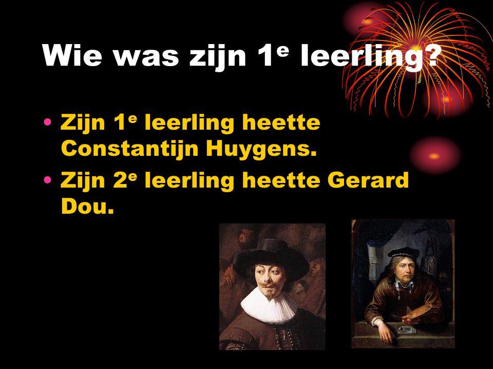 Wie was zijn 1e leerling Zijn 1e leerling heette Constantijn Huygens.