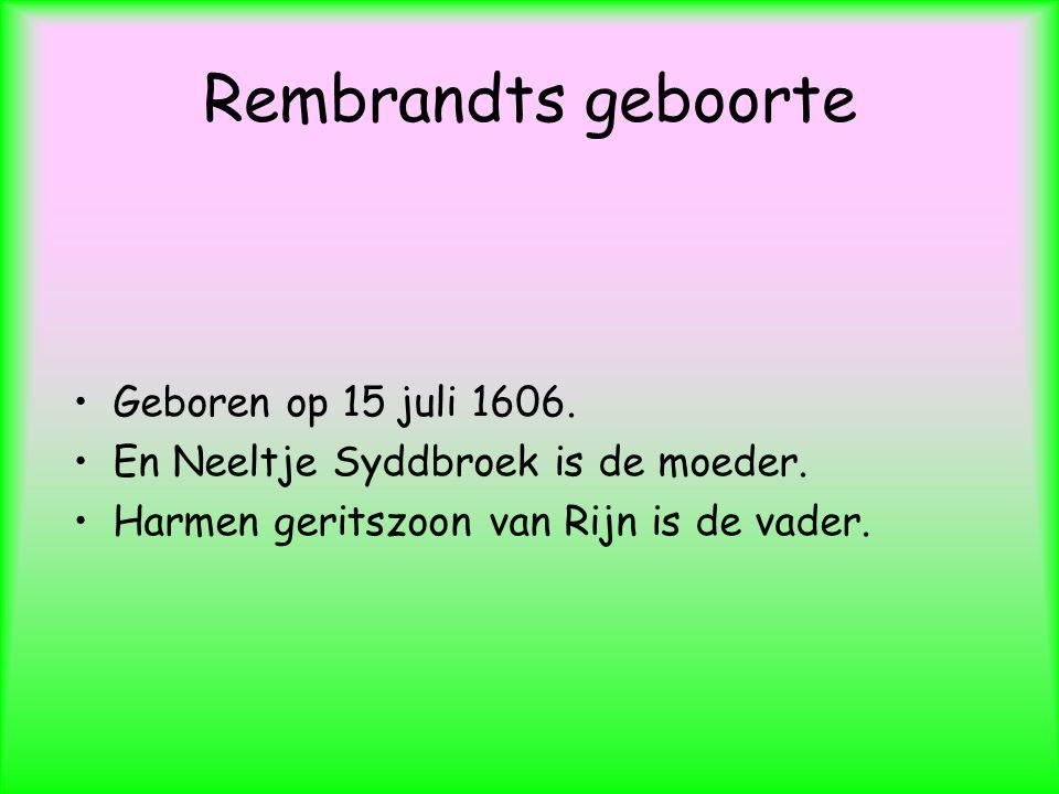 Rembrandts geboorte Geboren op 15 juli 1606.