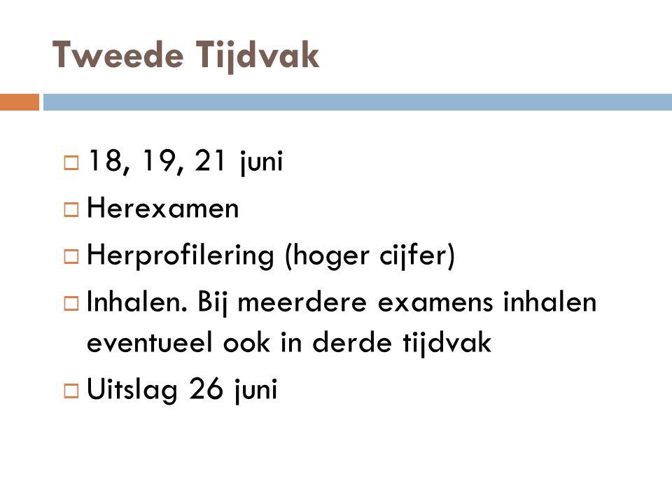 Tweede Tijdvak 18, 19, 21 juni Herexamen Herprofilering (hoger cijfer)