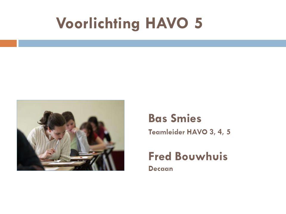 Voorlichting HAVO 5 Bas Smies Fred Bouwhuis Teamleider HAVO 3, 4, 5