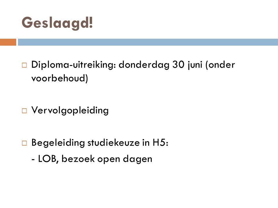 Geslaagd! Diploma-uitreiking: donderdag 30 juni (onder voorbehoud)
