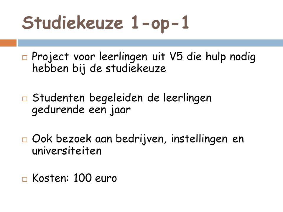 Studiekeuze 1-op-1 Project voor leerlingen uit V5 die hulp nodig hebben bij de studiekeuze. Studenten begeleiden de leerlingen gedurende een jaar.