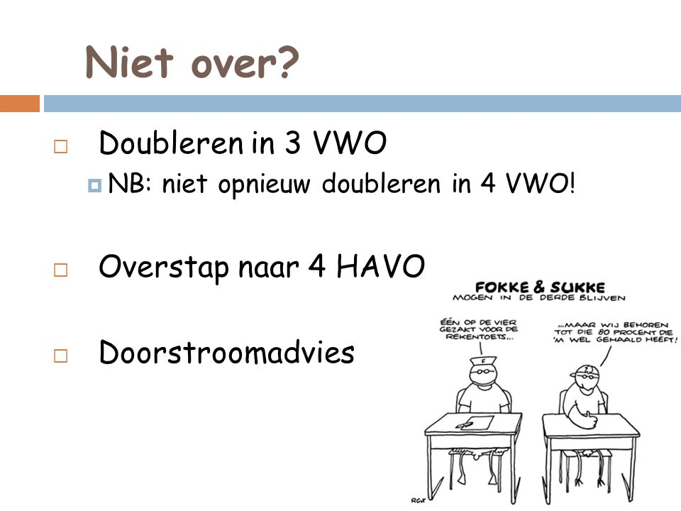 Niet over Doubleren in 3 VWO Overstap naar 4 HAVO Doorstroomadvies