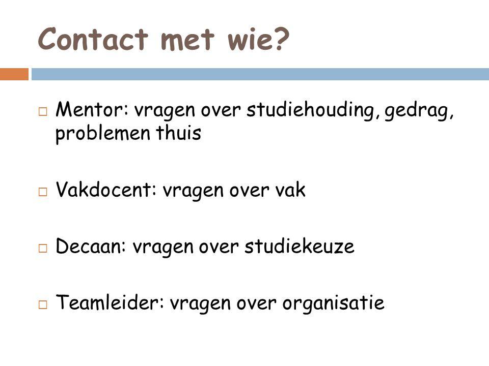 Contact met wie Mentor: vragen over studiehouding, gedrag, problemen thuis. Vakdocent: vragen over vak.