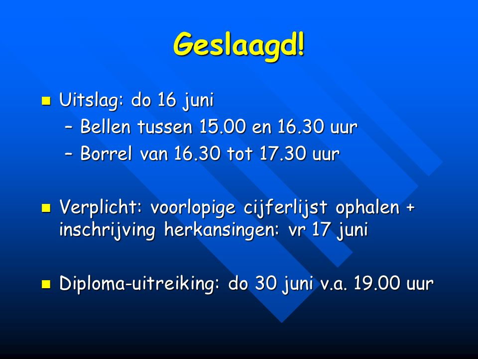 Geslaagd! Uitslag: do 16 juni Bellen tussen 15.00 en 16.30 uur